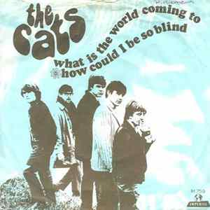 The Cats - What Is The World Coming To / How Could I Be So Blind flac-Album